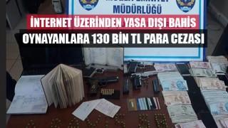 İnternet Üzerinden Yasa Dışı Bahis Oynayanlara 130 Bin TL Para Cezası