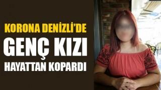 Korona Denizli'de genç kızı hayattan kopardı