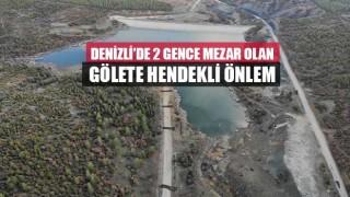 Denizli'de 2 gence mezar olan gölete hendekli önlem