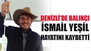 Denizli'de balıkçı İsmail Yeşil hayatını kaybetti