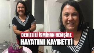 Denizlili İsmihan Hemşire Hayatını Kaybetti