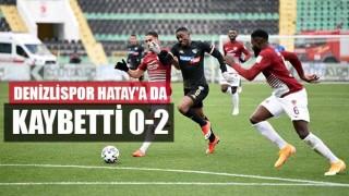 Denizlispor Hatay'a da kaybetti 0-2