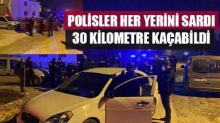 Polisler her yerini sardı 30 kilometre kaçabildi