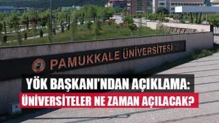 YÖK Başkanı'ndan açıklama: üniversiteler ne zaman açılacak?