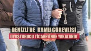 Denizli'de kamu görevlisi uyuşturucu ticaretinde yakalandı