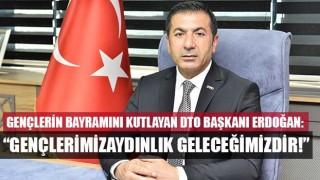 """DTO Başkanı Erdoğan: """"Gençlerimizaydınlık Geleceğimizdir!"""""""