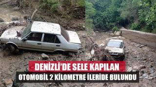 Denizli'de otomobil sele kapıldı 2 kilometre mesafede bulundu!