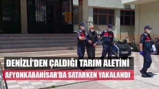 Denizli'den çaldığı tarım aletini Afyonkarahisar'da satarken yakalandı