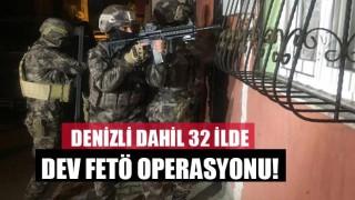 Denizli'nin de aralarında bulunduğu 32 ilde FETÖ operasyonu