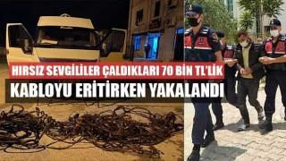 Hırsız sevgililer Çaldıkları 70 bin TL'lik kabloyu eritirken yakalandı