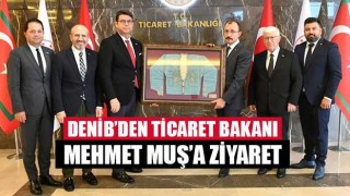 DENİB'den Ticaret Bakanı Mehmet Muş'a ziyaret