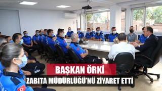 Başkan Örki, Zabıta Müdürlüğü'nü Ziyaret Etti