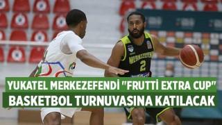 """Yukatel Merkezefendi """"Frutti Extra Cup"""" basketbol turnuvasına katılacak"""