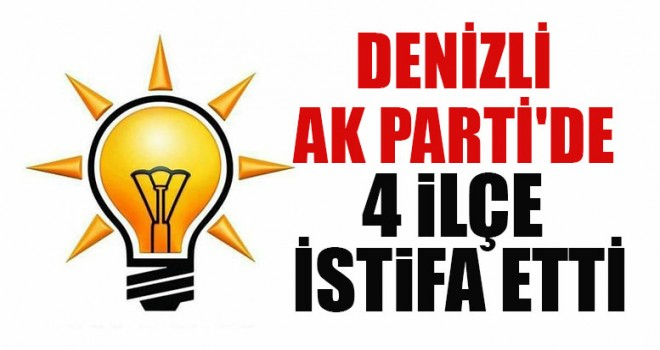 Denizli AK Parti'de 4 İlçe İstifa Etti