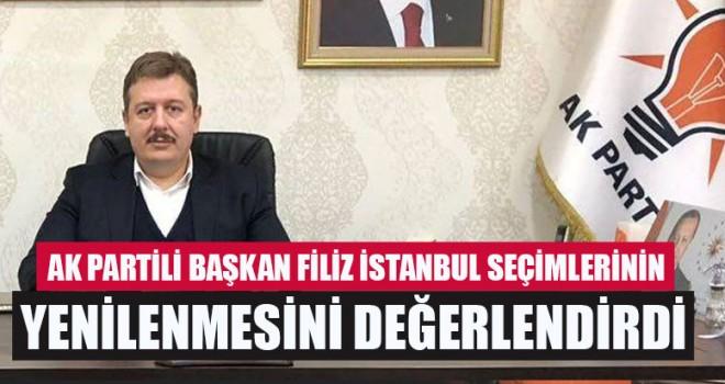 AK Partili Başkan Filiz İstanbul Seçimlerinin Yenilenmesini Değerlendirdi