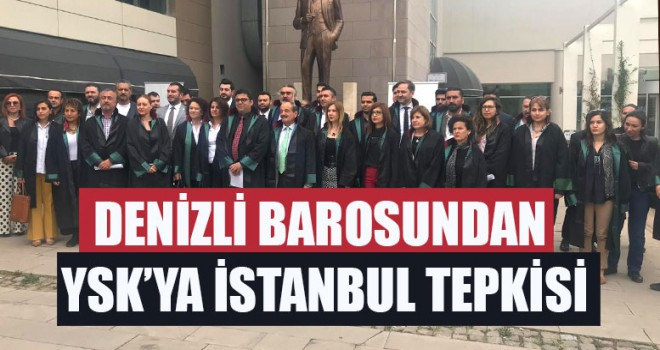 Denizli Barosundan YSK'ya İstanbul Tepkisi