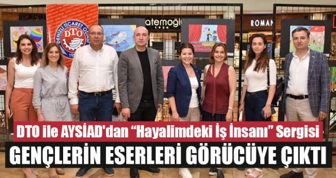 """DTO ile AYSİAD'dan """"Hayalimdeki İş İnsanı"""" Sergisi"""